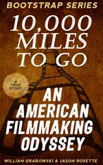 10,000 Miles to Go - An American Filmmaking Odyssey' by Jason Rosette