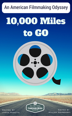 Filmmaking eBook '10,000 MIles to Go' by writer-director Jason 'Camerado' Rosette